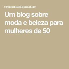 Um blog sobre moda e beleza para mulheres de 50 Blog, Good Things, Womens Fashion, Casual, Ideas, Classy Lady, Dresses For Ladies, Fashion Hacks, Fashion Beauty