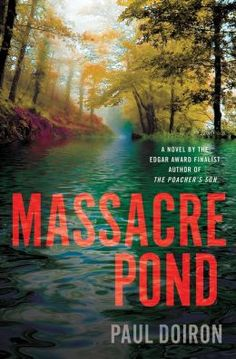 NEW! Massacre Pond (Mike Bowditch Series #4) by Paul Doiron--click the cover to place a hold!