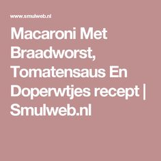 Macaroni Met Braadworst, Tomatensaus En Doperwtjes recept   Smulweb.nl