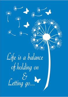 Life is a balance of holding on and letting go Reusable