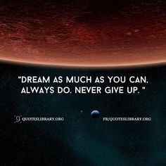 Dream As Much As You Can, Always Do Never Give Up