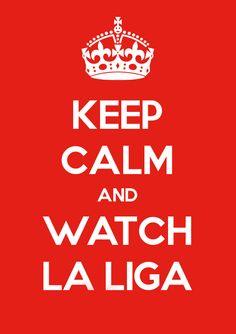 Keep Calm...and Watch La Liga