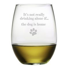 Its Not Really Drinking Alone if the Dog is Home Stemless Wine Glasses | I need this!!