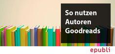 #goodreads für Autoren - das müsst ihr wissen: http://blog.epubli.de/vermarkten/was-ist-goodreads/ #Buchmarketing