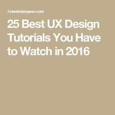 25 Best UX Design Tutorials You Have to Watch in 2016