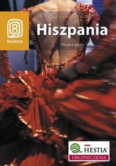 Hiszpania. Fiesta i sjesta. Wydanie 1 - Dominika Zaręba, Barbara Tworek, Magdalena Bąk, Patryk Chwastek