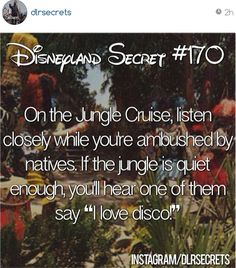 "Disneyland Secret #170 - Listen closely on the Jungle Cruise - natives say ""I love disco."""