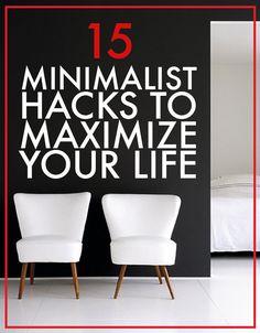 15 Minimalist Hacks To Maximize Your Life