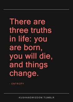 There are three truths in life..
