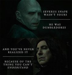 """Harry potter one line quotes: """"severus snape wasn't yours, he was Draco Malfoy, Harry Potter Severus Snape, Severus Rogue, Harry Potter Quotes, Harry Potter Books, Harry Potter Love, Harry Potter Universal, Harry Potter Fandom, Harry Potter World"""