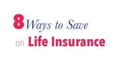 Life insurance can get very expensive.  Here are 8 ways to save on life insurance so you don't have to pay an  arm and a leg.