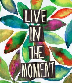 Live in the moment(on Pinterest?)