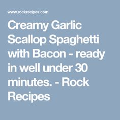 Creamy Garlic Scallop Spaghetti with Bacon - ready in well under 30 minutes. - Rock Recipes