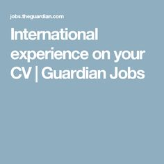 International experience on your CV | Guardian Jobs