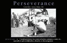 "A new motivational poster we recently added our extensive collection of African American Motivational Posters. This one is entitled ""Perseverance"" and was created to pay tribute to the young Freedom Riders that sacrificed and even died fighting for justice."