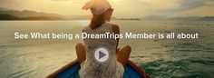 Take More than a Vacation. Experience a DreamTrip.  Welcome! Or, perhaps we should say bon voyage, because when you become a DreamTrips Member, there are almost no limits to the places DreamTrips will take you.