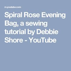 Spiral Rose Evening Bag, a sewing tutorial by Debbie Shore - YouTube