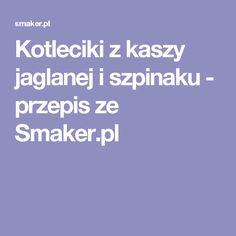 Kotleciki z kaszy jaglanej i szpinaku - przepis ze Smaker.pl