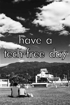 Go tech-free for an entire 24 hours.