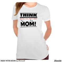 MESS WITH MOM! SHIRT