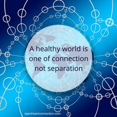 A healthy world is one of connection, not separation