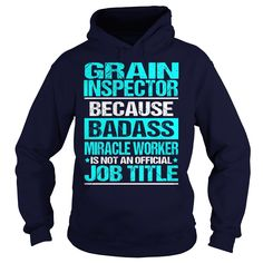 GRAIN INSPECTOR Because BADASS Miracle Worker Isn't An Official Job Title T-Shirts, Hoodies. SHOPPING NOW ==► https://www.sunfrog.com/LifeStyle/GRAIN-INSPECTOR--BADASS-Navy-Blue-Hoodie.html?id=41382