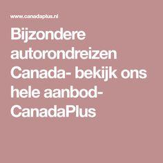 Bijzondere autorondreizen Canada- bekijk ons hele aanbod- CanadaPlus