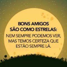 <p></p><p>Bons amigos são como estrelas: nem sempre podemos ver, mas temos certeza que estão sempre lá.</p>