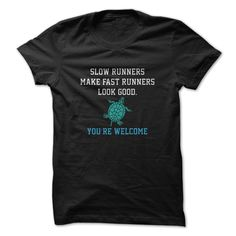 Slow Runners Make Fast Runners Look Good Youre Welcome Great Funny Running Shirt