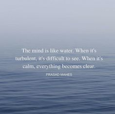 Clear your mind and everything will be ...well ... clear.