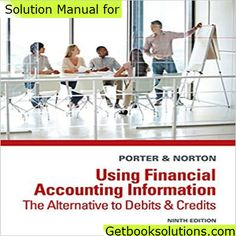 Solution Manual for Using Financial Accounting Information The Alternative to Debits and Credits 9th Edition by Gary A. Porter, 128518324X, 1285183231