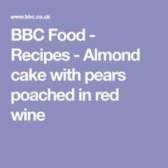 BBC Food - Recipes - Almond cake with pears poached in red wine