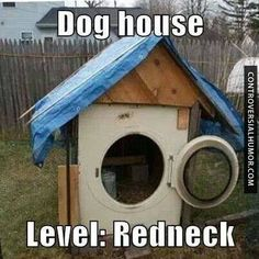 Dog House - http://controversialhumor.com/dog-house/ #Haha, #Humor, #Redneck