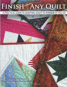 Finish (almost) Any Quilt: A Simple Guide to Adapting Quilts to Finish As You Go by Ms Marguerita McManus http://www.amazon.com/dp/1936826070/ref=cm_sw_r_pi_dp_XqnJtb0AP8Q15C43