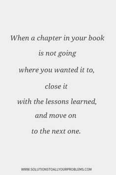 Quotes About Moving On || Inspirational Quotes || When a chapter in your book is not going where you wanted it to...