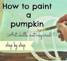 Jenny....in case you need ANOTHER painting project this weekend!!   How to paint a pumpkin canvas, art skills not required!!!