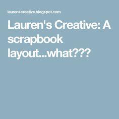 Lauren's Creative: A scrapbook layout...what???