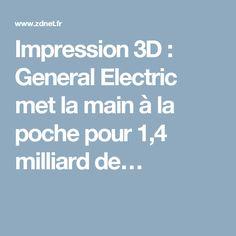 Impression 3D : General Electric met la main à la poche pour 1,4 milliard de…