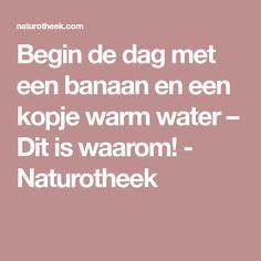 Begin de dag met een banaan en een kopje warm water – Dit is waarom! - Naturotheek