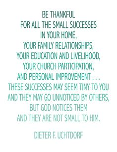 Be Thankful for the small success....God notices them and they are not small to Him.