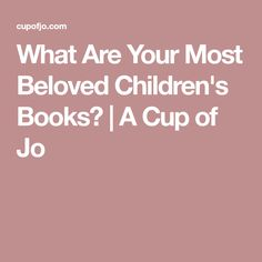 What Are Your Most Beloved Children's Books? | A Cup of Jo