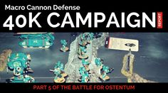 The Battle for Mirum Ostentum Part 5 - Macro Cannon Defence. The 40K campaign continues.