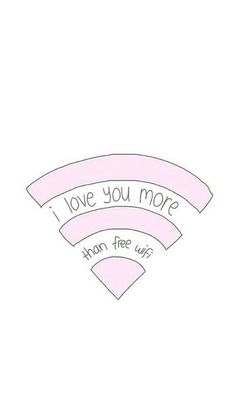 """I love you more that free wifi"" Then you know someone likes you a lot😏😂"