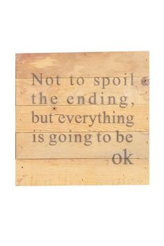 """Frequently, we all need that gentle reminder that the bad stuff does actually have an end. Quote on reclaimed wood sign reads, """"Not to spoil the ending, but everything is going to be ok."""" Put it in a place you see it every day, or give it as the perfect give for that friend you know it having a rough time, or send it to someone in preparation for a rainy day.    Measures 10 in. x 10 in   Reclaimed Wood Wall Art  by Second Nature by Hand. Home & Gifts - Home Decor - Wall Art North Carolina"""