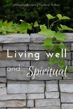 What does spiritual have to do with living well? For the Christian, the two are inseparable. Learn more about living well and spiritual.