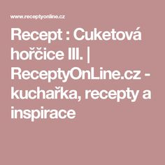 Recept : Cuketová hořčice III. | ReceptyOnLine.cz - kuchařka, recepty a inspirace Punk, Tvar, Cookies, Syrup, Crack Crackers, Biscuits, Cookie Recipes, Punk Rock, Cookie