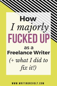 I regularly make 5K-8K+ per month as a freelance writer, but that doesn't mean my career has been free of fuck-ups! Quite the opposite, actually! Read this post to learn how I screwed ups as a freelance writer and what I learned from each situation. :) (make money writing online, freelance writing tips, how to start freelance writing) https://www.writingrevolt.com/freelance-writing-failures/
