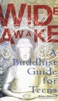 Wide awake : a Buddhist guide for teens  Diana Winston ; [foreword by Noah Levine].