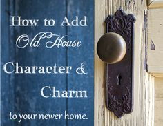 How to add old house character & charm to your newer home. Some great ideas!