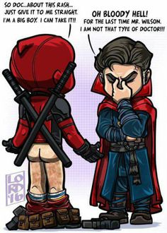Doctor Strange and Deadpool. Ha, technically he's a surgeon and DP has a healing factor so Yeah...